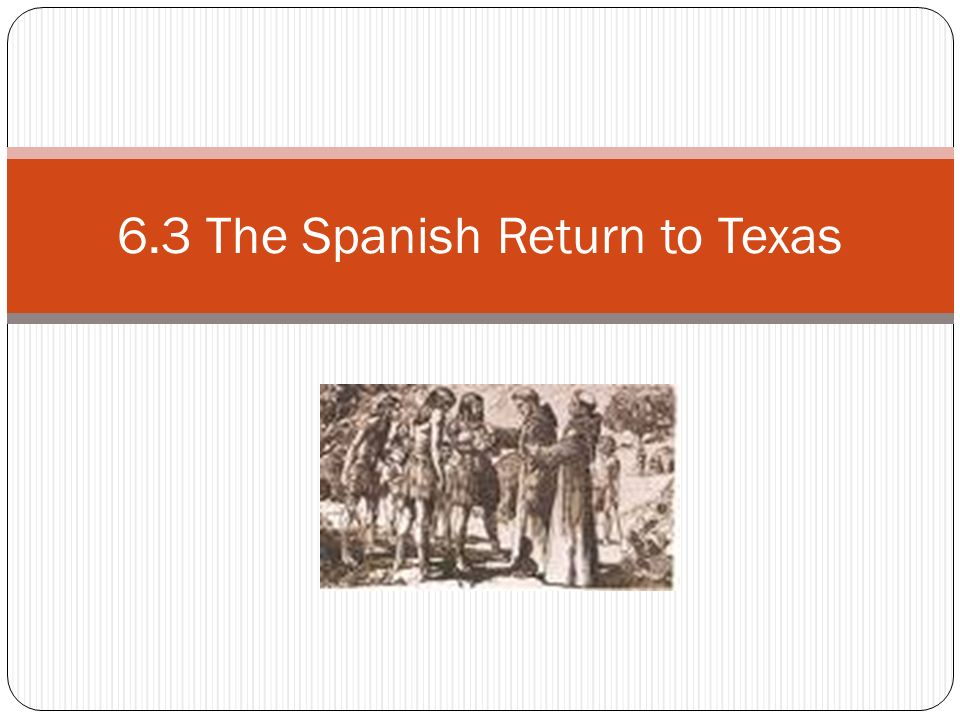 6.3 The Spanish Return to Texas