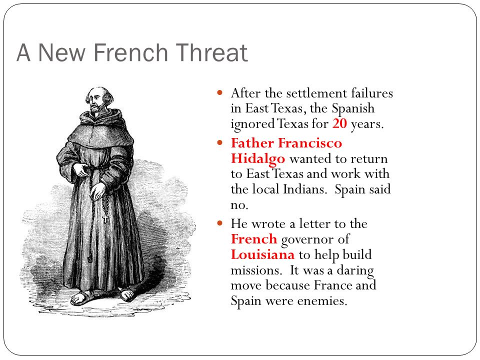 A New French Threat After the settlement failures in East Texas, the Spanish ignored Texas for 20 years.