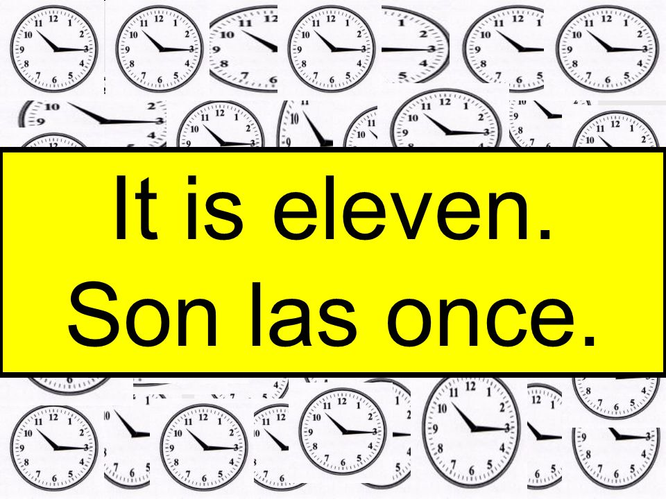 It is eleven. Son las once.