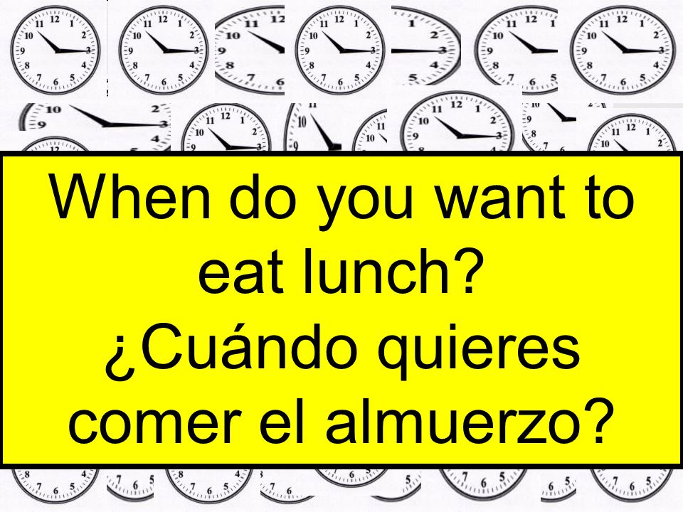 When do you want to eat lunch ¿Cuándo quieres comer el almuerzo