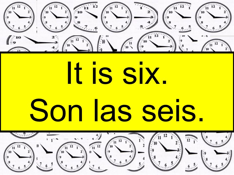 It is six. Son las seis.