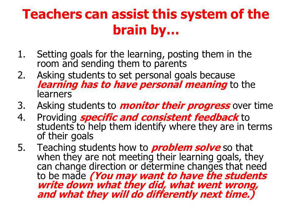 Teachers can assist this system of the brain by…