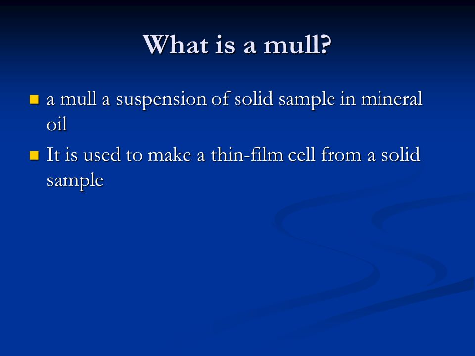 What is a mull a mull a suspension of solid sample in mineral oil