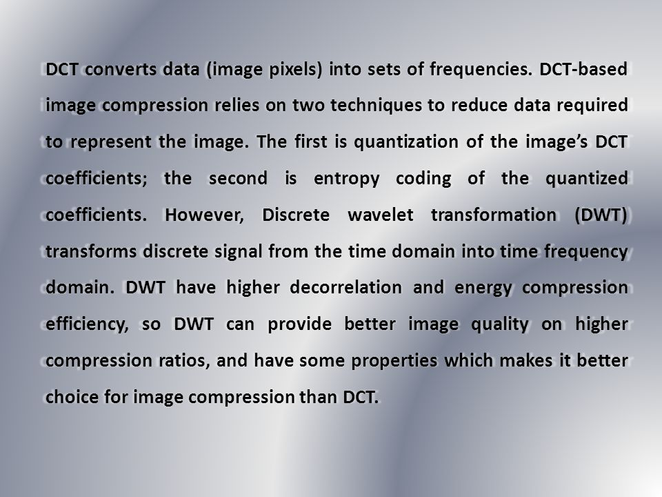 DCT converts data (image pixels) into sets of frequencies