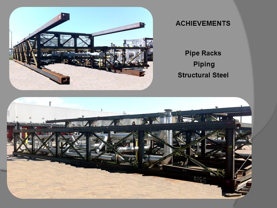 ACHIEVEMENTS Pipe Racks Piping Structural Steel