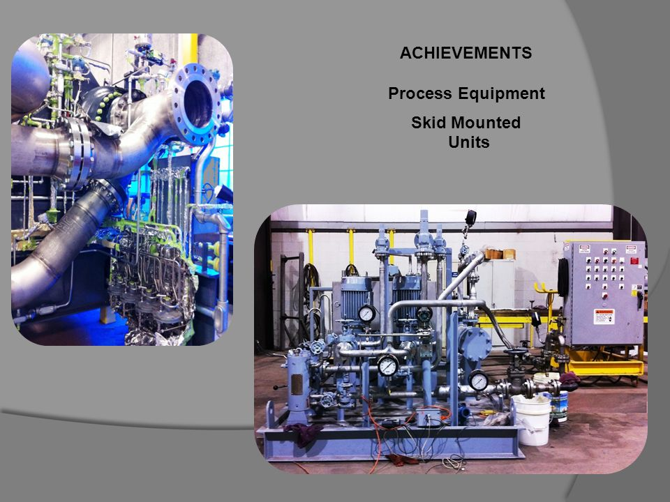 ACHIEVEMENTS Process Equipment Skid Mounted Units
