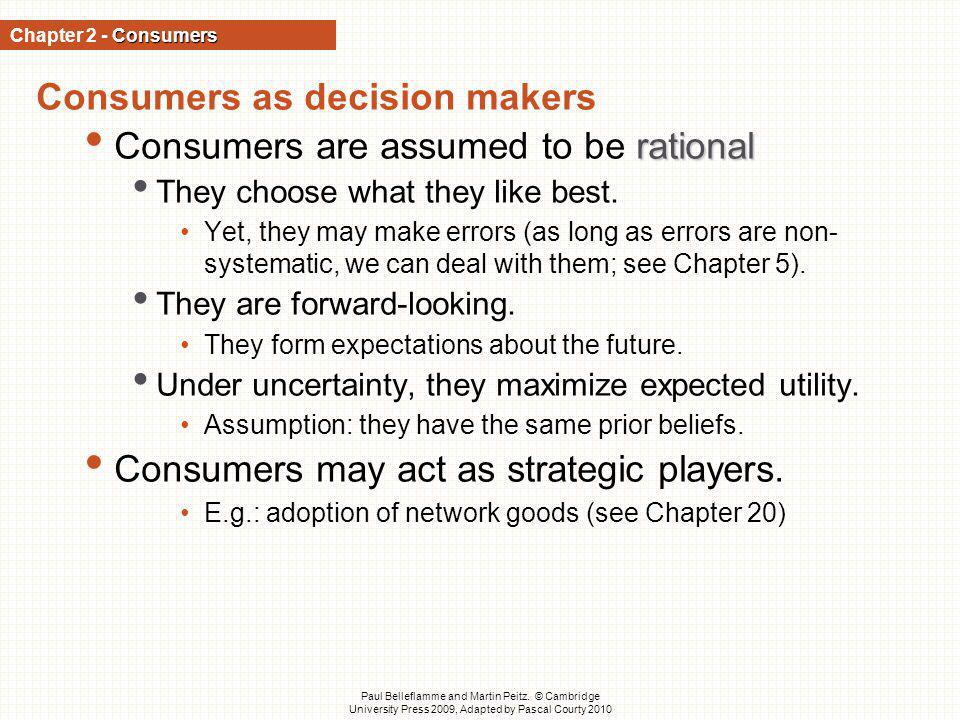 Consumers as decision makers Consumers are assumed to be rational