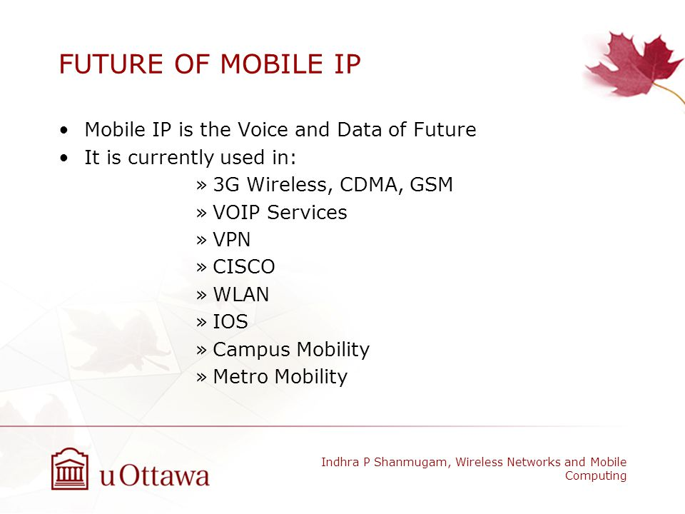 FUTURE OF MOBILE IP Mobile IP is the Voice and Data of Future
