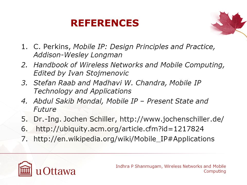 REFERENCES C. Perkins, Mobile IP: Design Principles and Practice, Addison-Wesley Longman.
