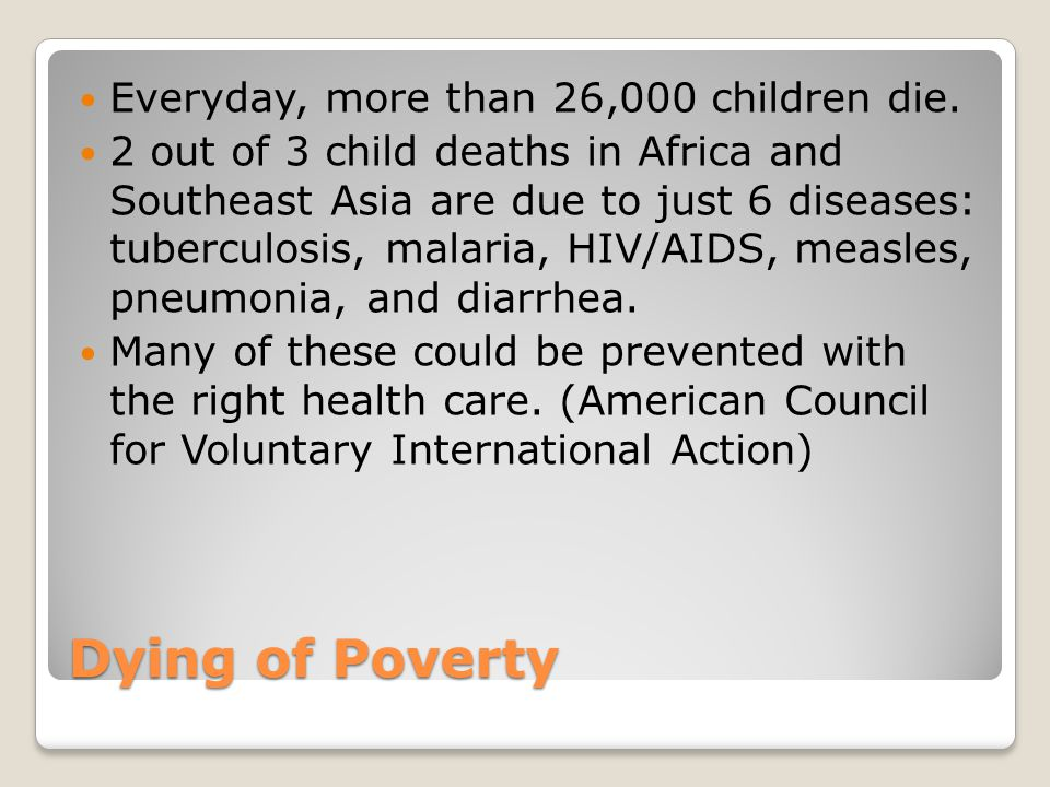 Dying of Poverty Everyday, more than 26,000 children die.