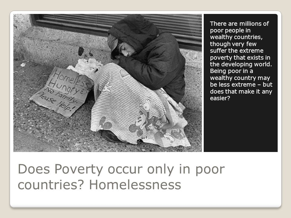 Does Poverty occur only in poor countries Homelessness