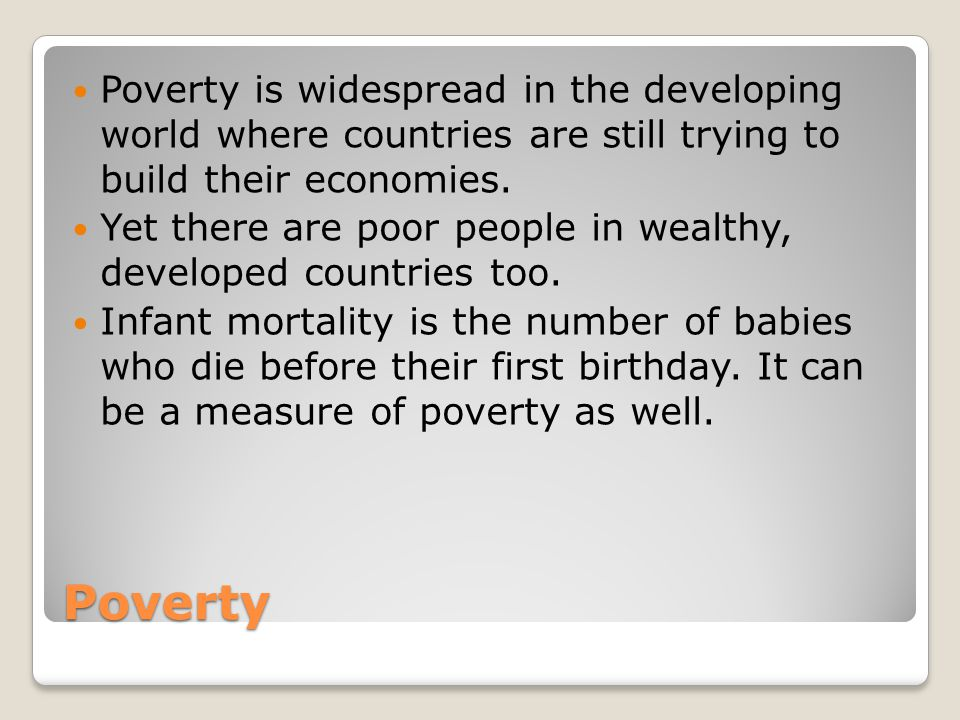 Poverty is widespread in the developing world where countries are still trying to build their economies.