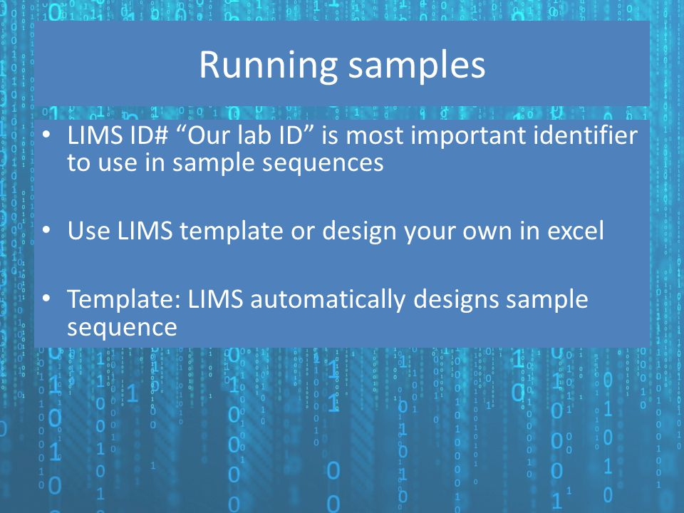 Running samples LIMS ID# Our lab ID is most important identifier to use in sample sequences. Use LIMS template or design your own in excel.