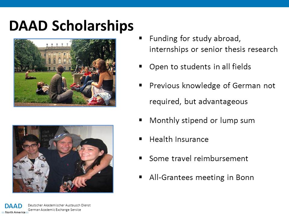 DAAD Scholarships Funding for study abroad, internships or senior thesis research.