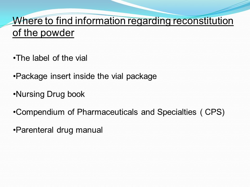 Where to find information regarding reconstitution of the powder