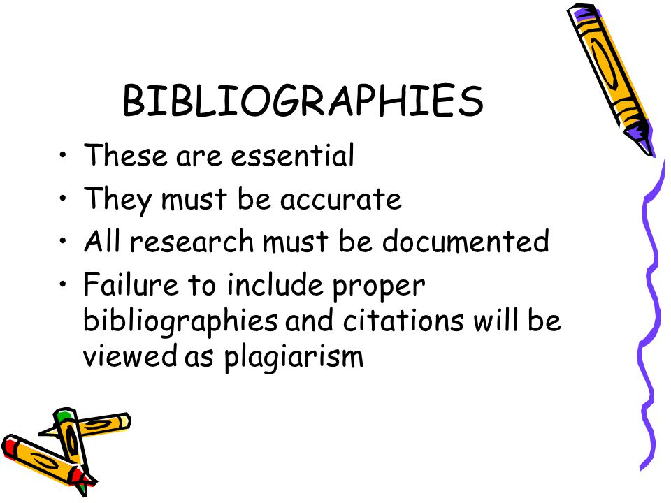 BIBLIOGRAPHIES These are essential They must be accurate