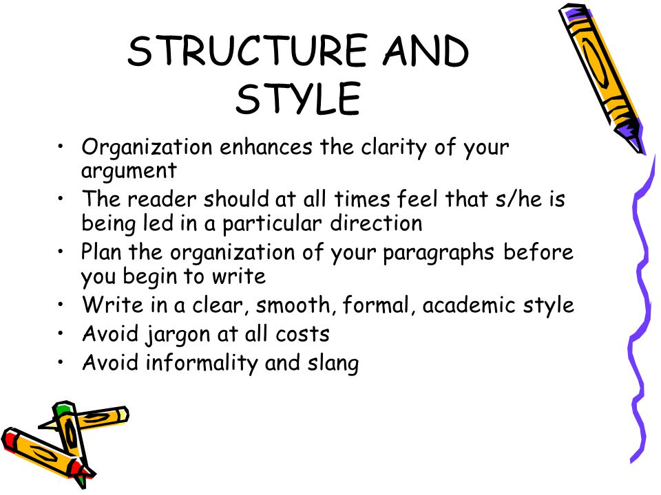 STRUCTURE AND STYLE Organization enhances the clarity of your argument