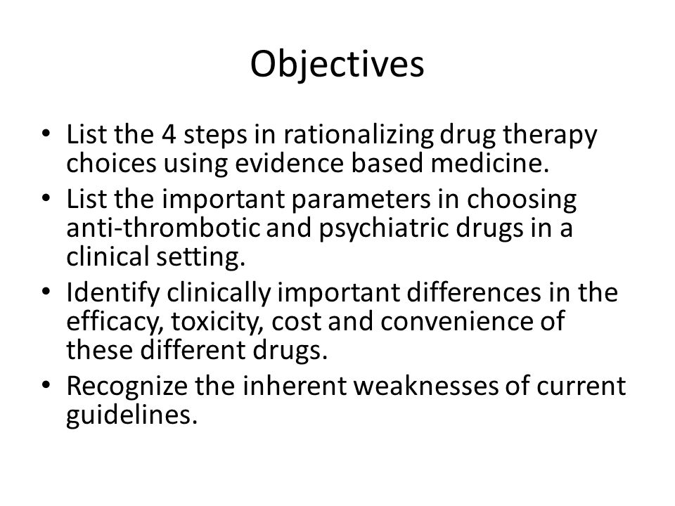Objectives List the 4 steps in rationalizing drug therapy choices using evidence based medicine.