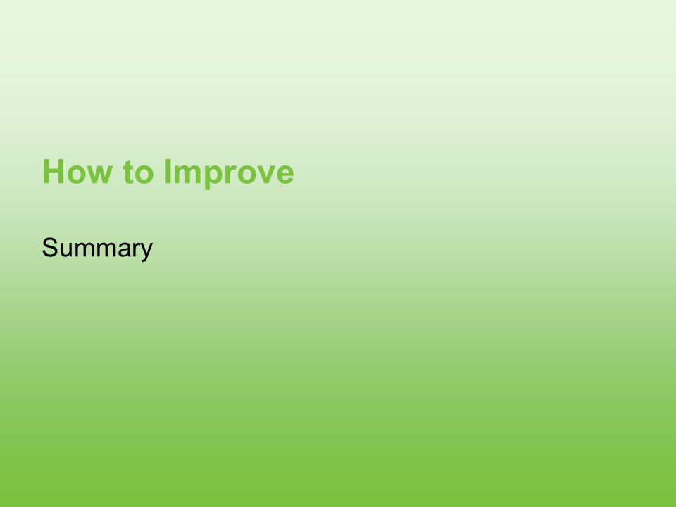 How to Improve Summary More up-to-date material Add stroke education