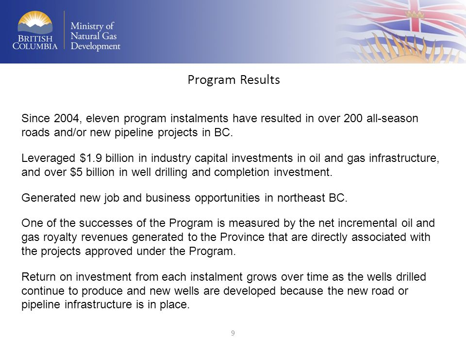 Program Results Since 2004, eleven program instalments have resulted in over 200 all-season roads and/or new pipeline projects in BC.