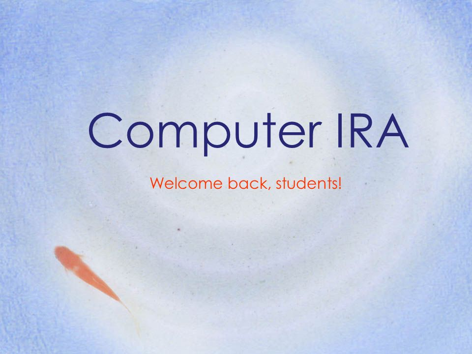 Computer IRA Welcome back, students!