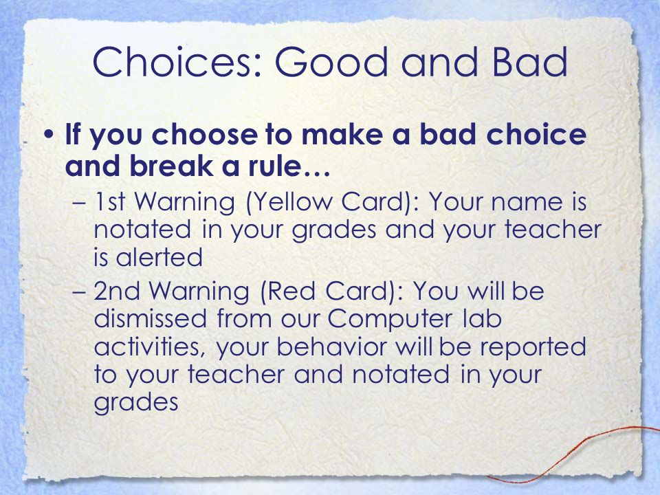 Choices: Good and Bad If you choose to make a bad choice and break a rule…