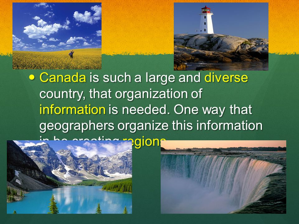 Canada is such a large and diverse country, that organization of information is needed.