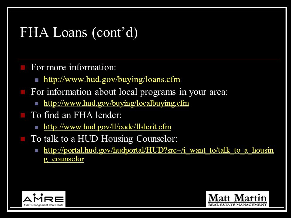 FHA Loans (cont'd) For more information: