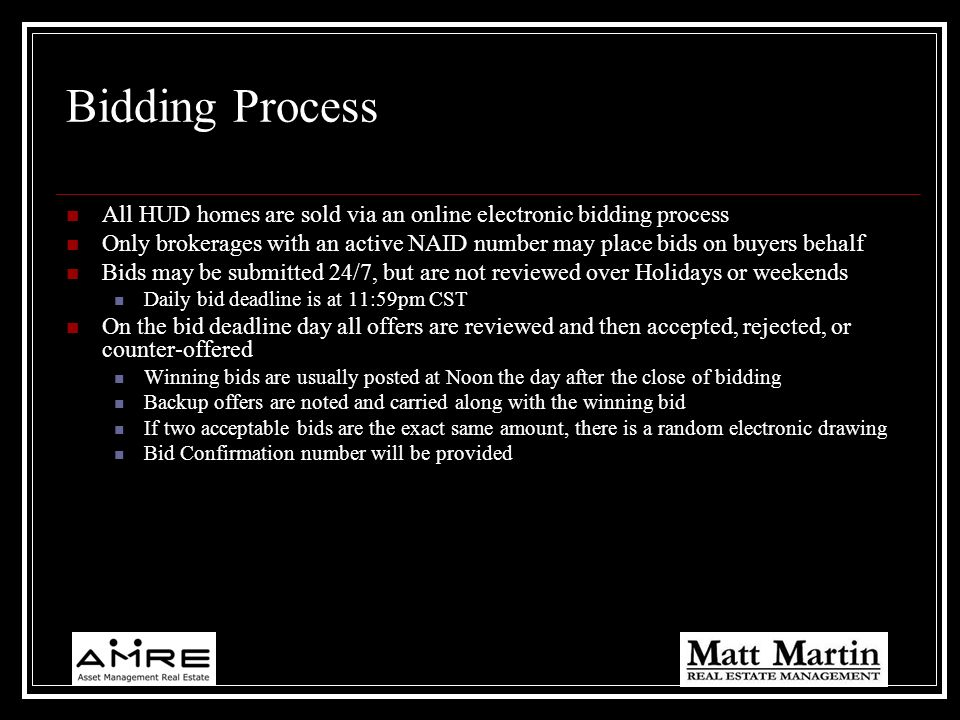 Bidding Process All HUD homes are sold via an online electronic bidding process.