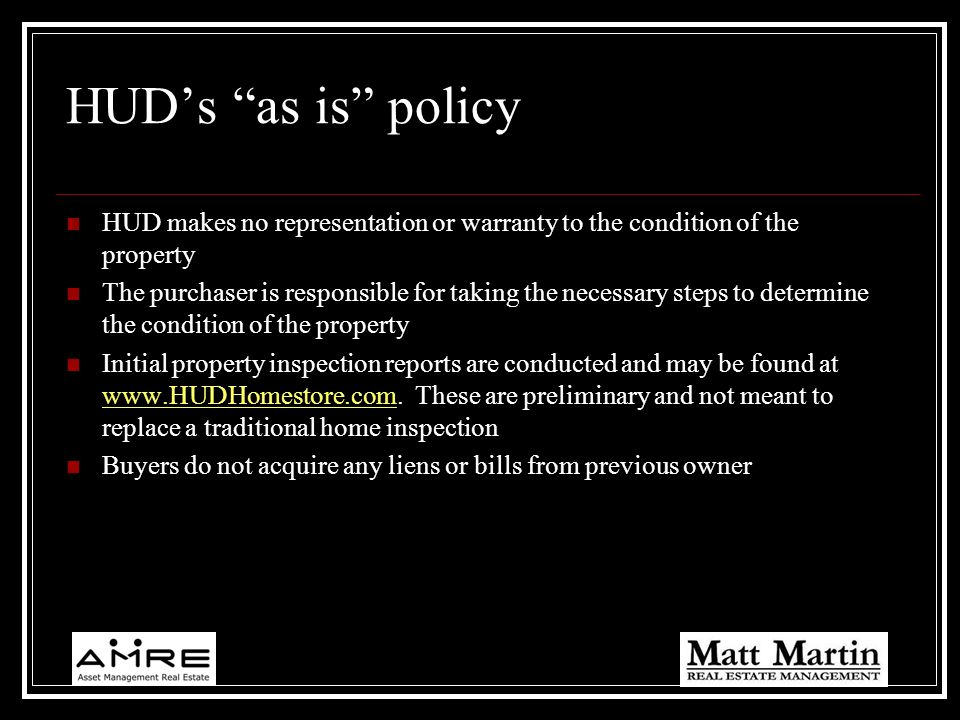 HUD's as is policy HUD makes no representation or warranty to the condition of the property.