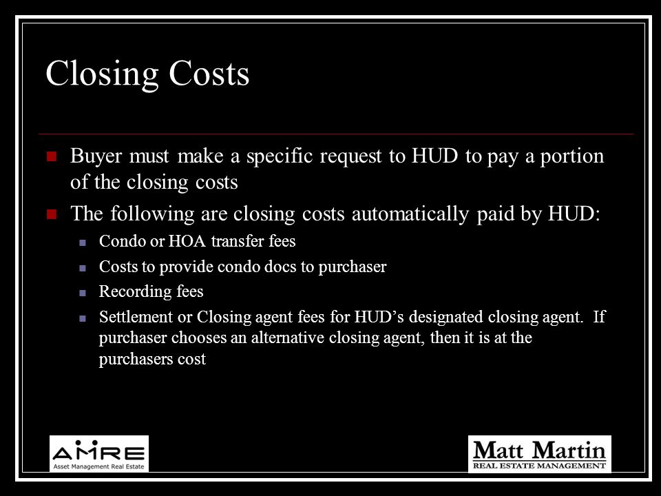 Closing Costs Buyer must make a specific request to HUD to pay a portion of the closing costs.