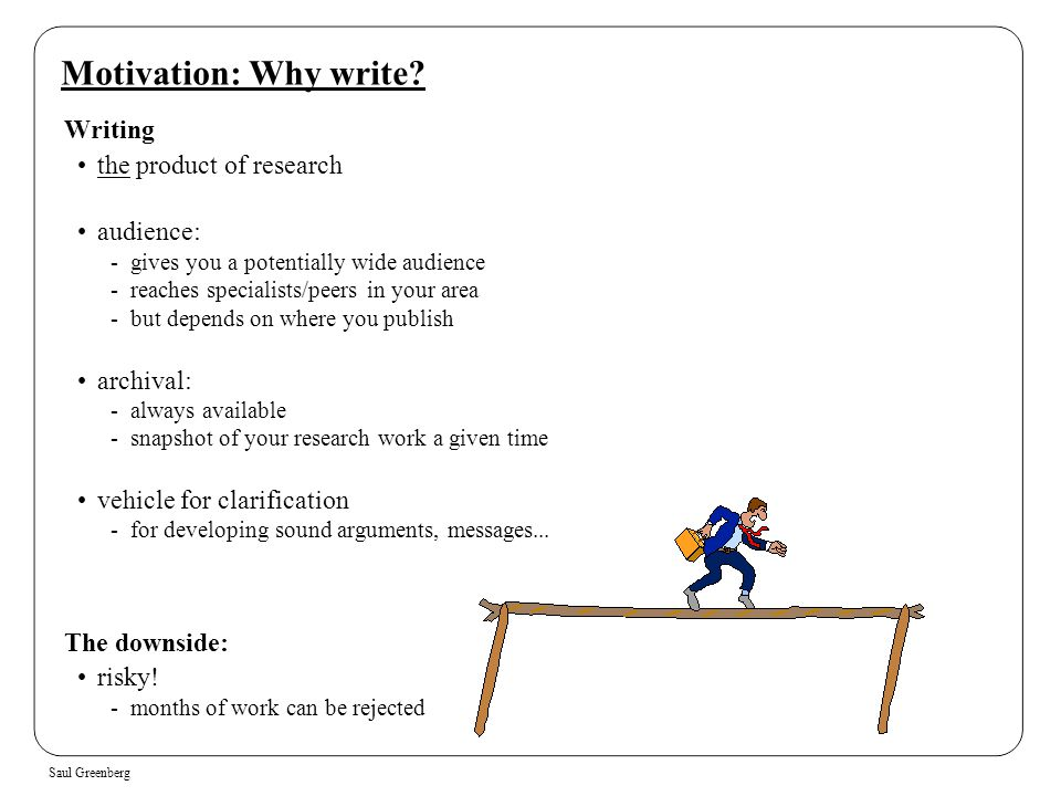 Motivation: Why write Writing the product of research audience: