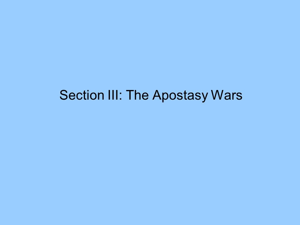 Section III: The Apostasy Wars
