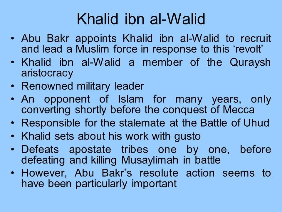 Khalid ibn al-Walid Abu Bakr appoints Khalid ibn al-Walid to recruit and lead a Muslim force in response to this 'revolt'