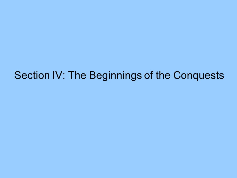 Section IV: The Beginnings of the Conquests
