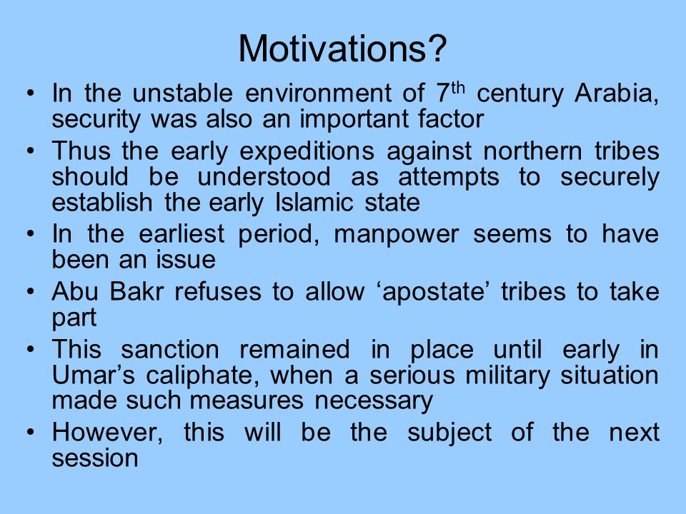 Motivations In the unstable environment of 7th century Arabia, security was also an important factor.