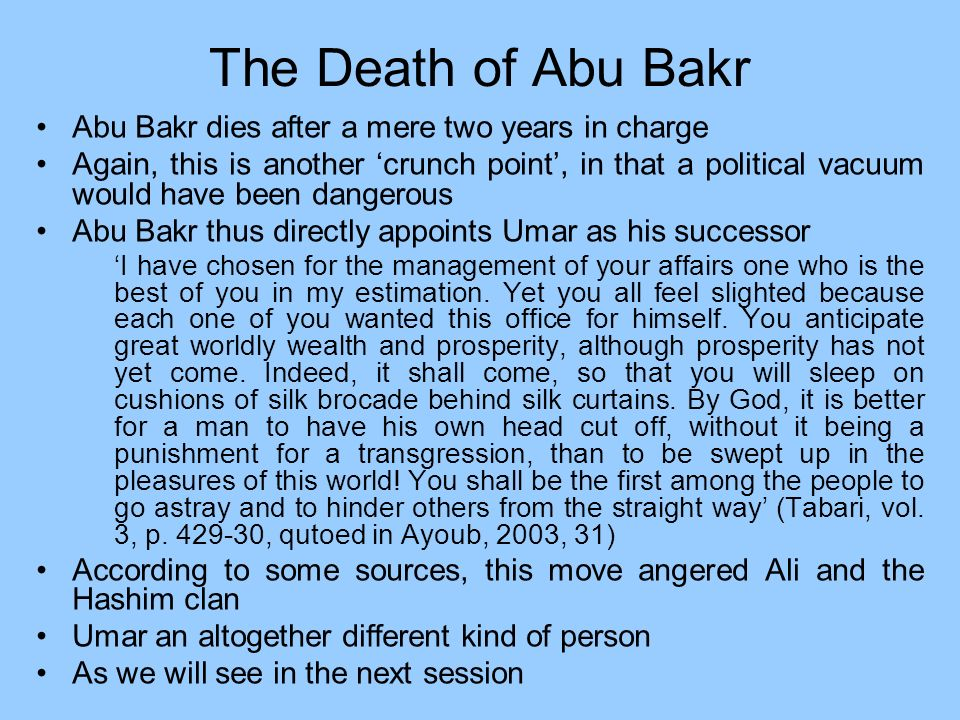The Death of Abu Bakr Abu Bakr dies after a mere two years in charge