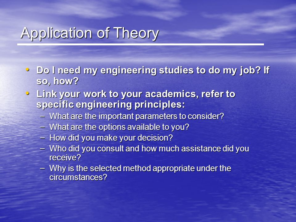 Application of Theory Do I need my engineering studies to do my job If so, how