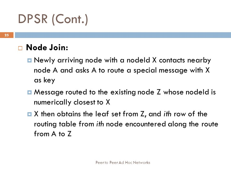 DPSR (Cont.) Node Join: Newly arriving node with a nodeId X contacts nearby node A and asks A to route a special message with X as key.