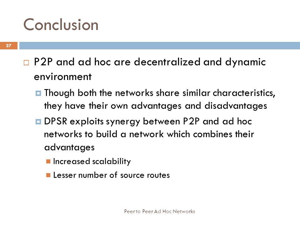 Conclusion P2P and ad hoc are decentralized and dynamic environment