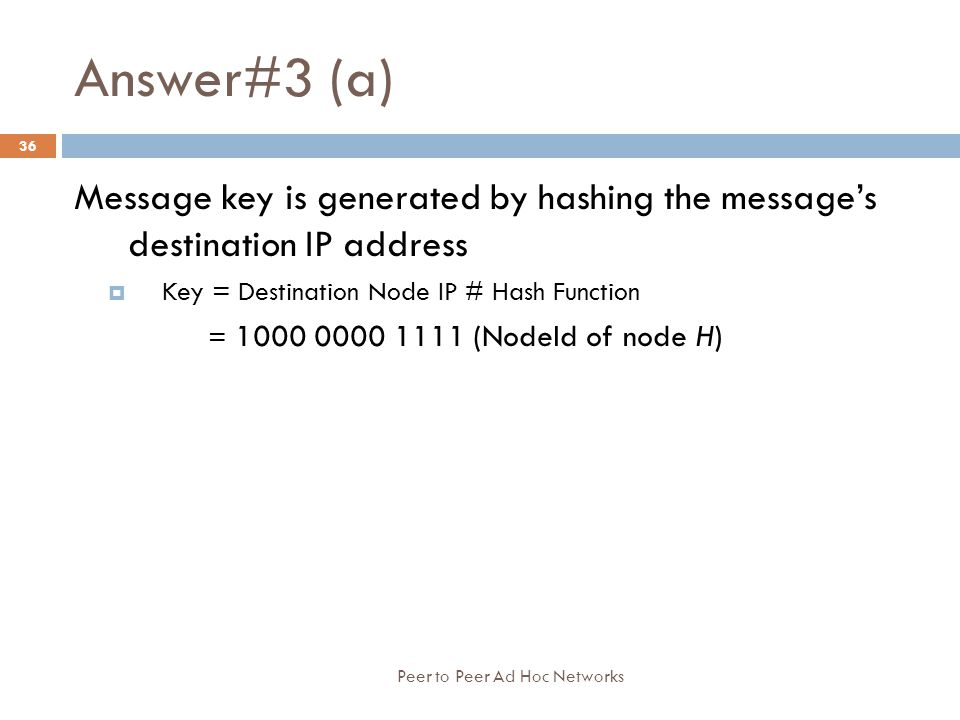 Answer#3 (a) Message key is generated by hashing the message's destination IP address. Key = Destination Node IP # Hash Function.