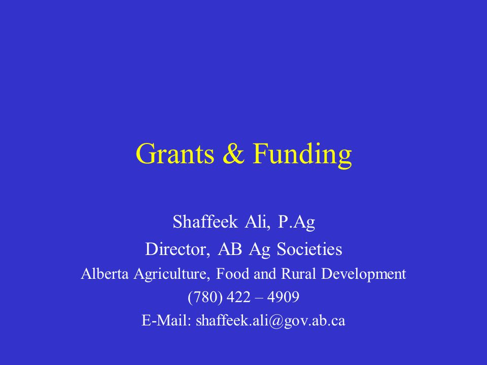 Grants & Funding Shaffeek Ali, P.Ag Director, AB Ag Societies