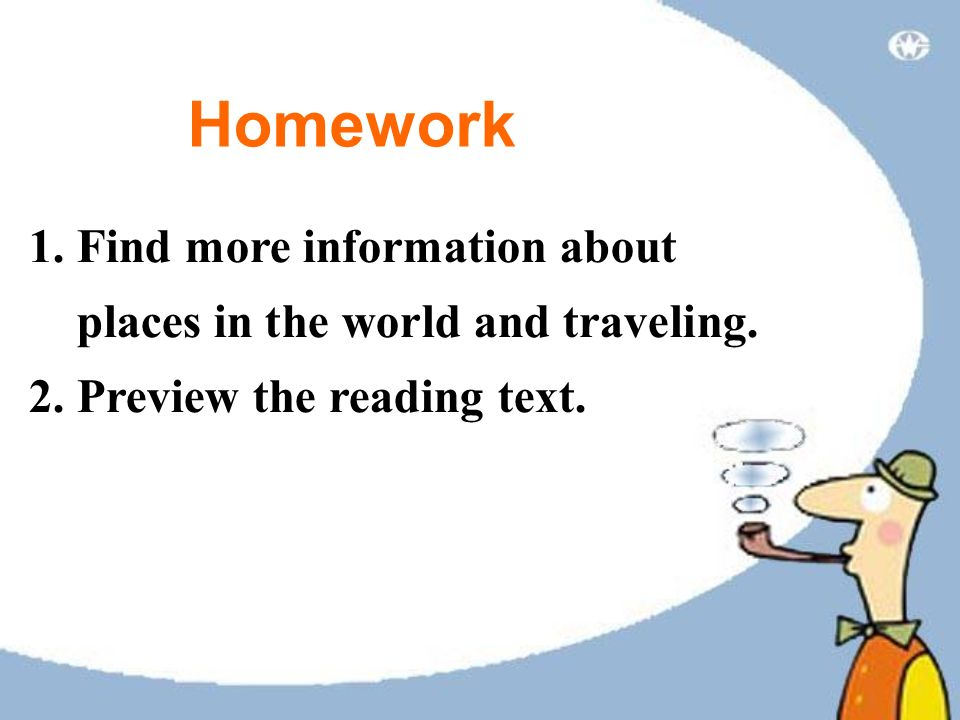 Homework Find more information about places in the world and traveling. Preview the reading text.