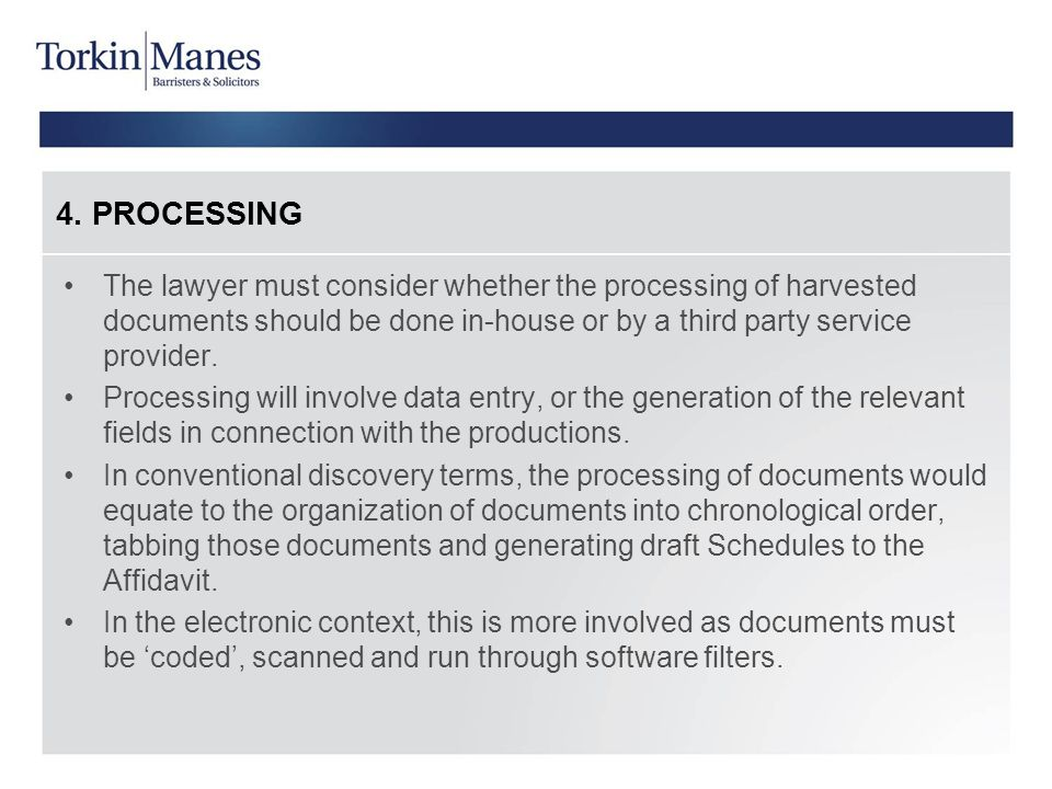 4. PROCESSING The lawyer must consider whether the processing of harvested documents should be done in-house or by a third party service provider.