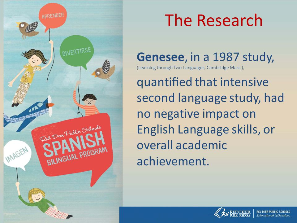The Research Genesee, in a 1987 study, (Learning through Two Languages, Cambridge Mass.),