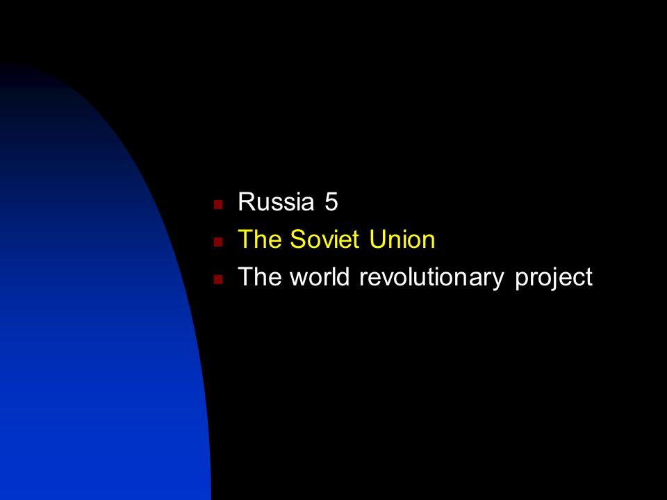 Russia 5 The Soviet Union The world revolutionary project