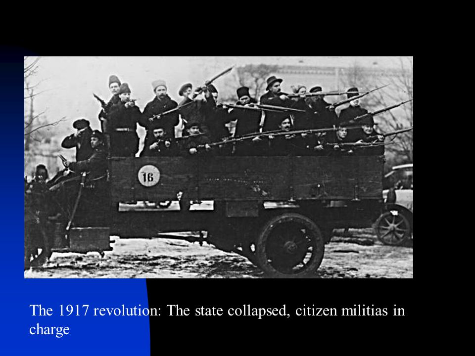 The 1917 revolution: The state collapsed, citizen militias in charge