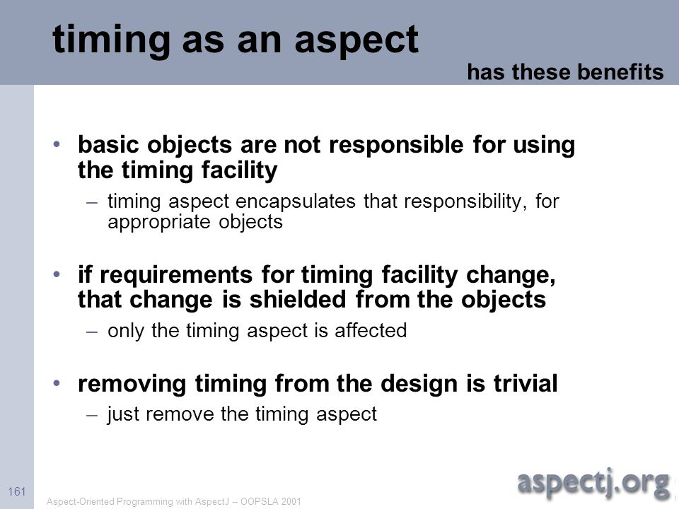 timing as an aspect has these benefits. basic objects are not responsible for using the timing facility.