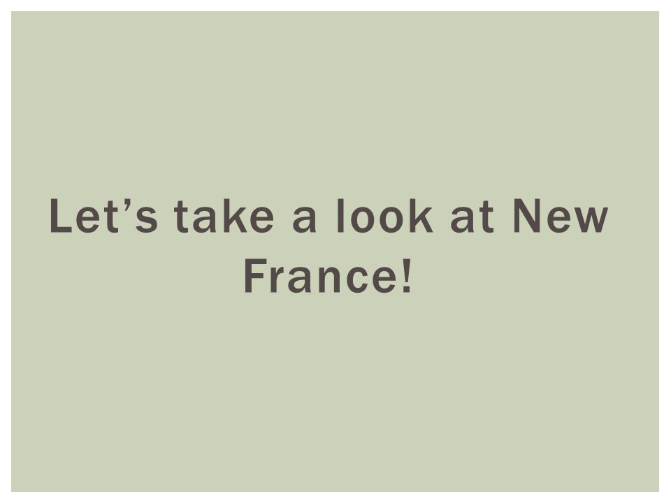 Let's take a look at New France!