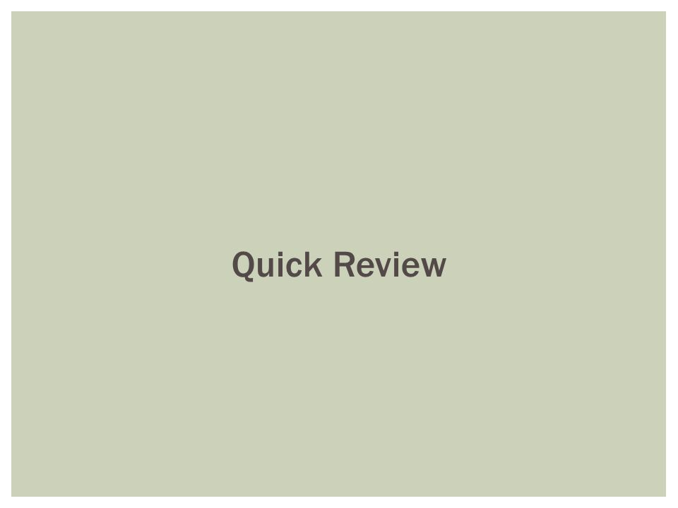 Quick Review